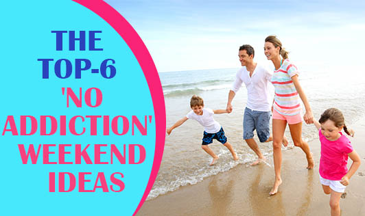 The top 6 'no-addiction' weekend ideas