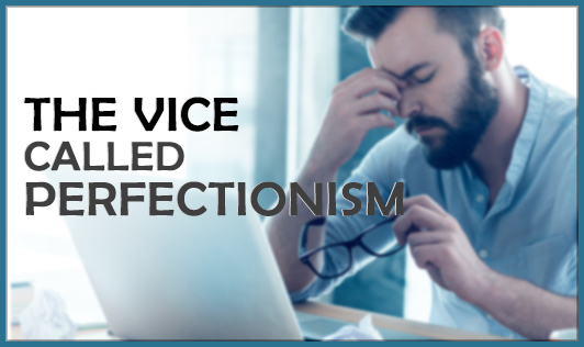 The vice called perfectionism
