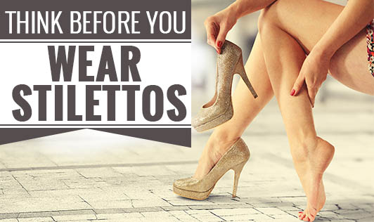 Think Before You Wear Stilettos...