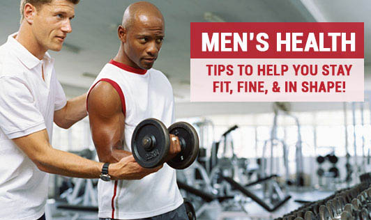 Men's Health: Tips to help you stay fit, fine, & in shape!