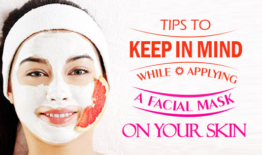 Tips To Keep In Mind While Applying a Facial Mask on Your Skin
