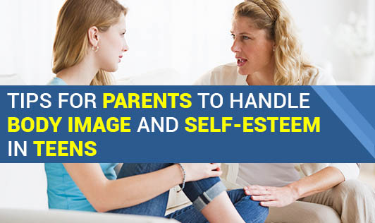 Tips for Parents to handle Body Image and Self-Esteem in Teens