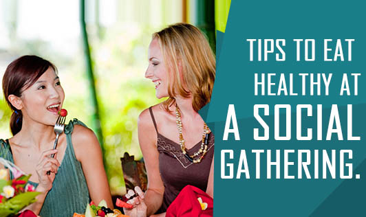 Tips to Eat Healthy at a Social Gathering.