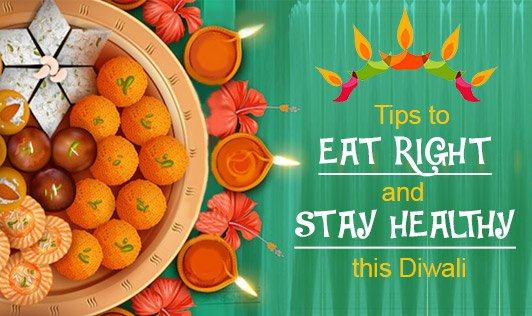 Tips to Eat Right and Stay Healthy this Diwali