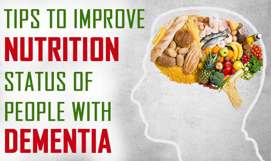 Tips to Improve Nutrition Status of People with Dementia