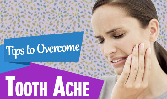 Tips to Overcome Tooth Ache