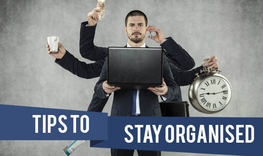 Tips to Stay Organised