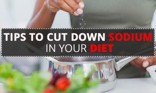 Tips to cut down sodium in your diet
