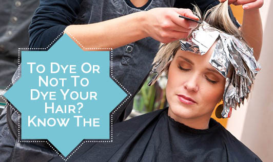 To Dye Or Not To Dye Your Hair? Know The Facts...