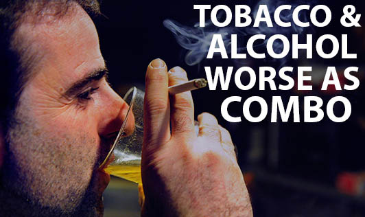 Tobacco and Alcohol -  Worse As Combo