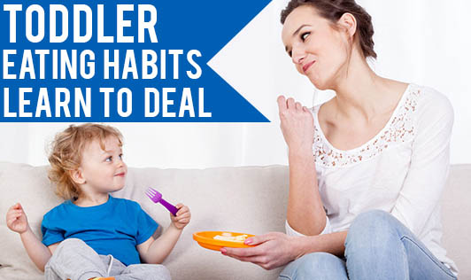 Toddler Eating Habits- Learn to Deal