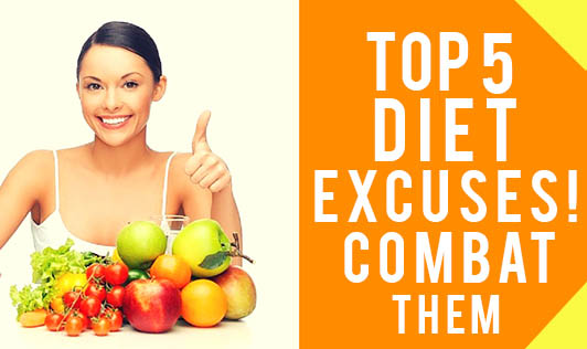 Top 5 Diet excuses! Combat Them