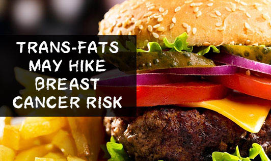 Trans-fats may hike breast cancer risk