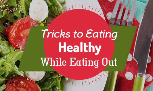 Tricks to Eating Healthy While Eating Out