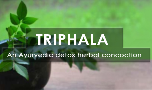 Triphala-An Ayurvedic detox herbal concoction