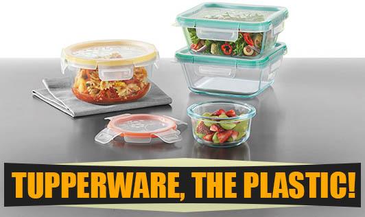Tupperware, the plastic!