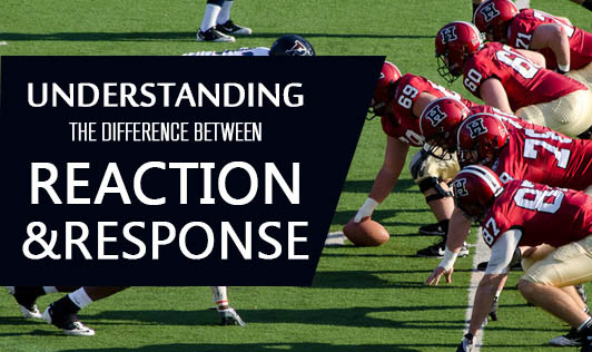 Understanding the Difference Between Reaction & Response