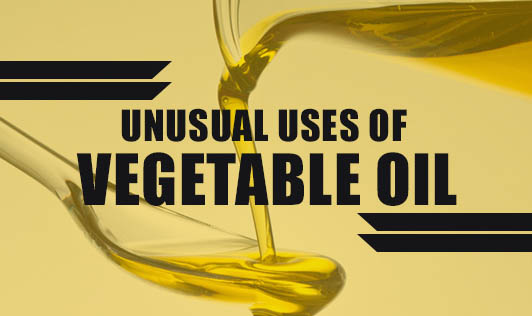 Unusual Uses of Vegetable Oil