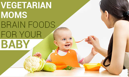 Vegetarian Moms! Brain Foods for your Baby