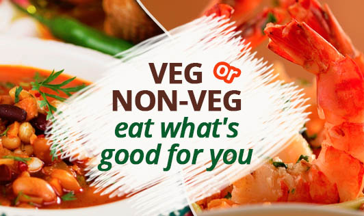 Veg or non-veg, eat what's good for you