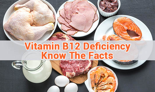 Vitamin B12 Deficiency - Know The Facts