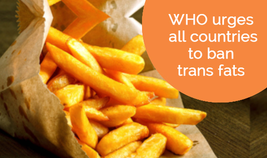 WHO urges all countries to ban trans fats