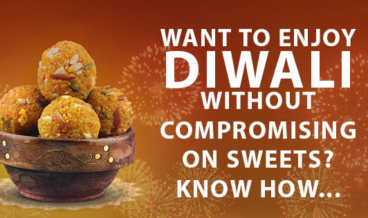 Want to Enjoy Diwali without compromising on Sweets? Know How...