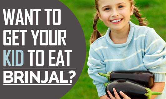 Want to get your kid to eat brinjal?