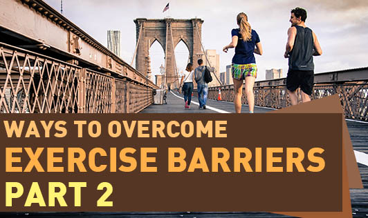 Ways To Overcome Exercise Barriers - Part 2
