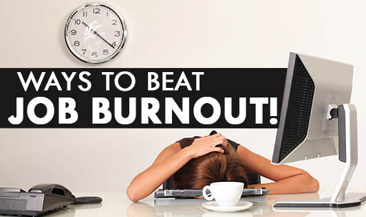 Ways to beat job burnout!