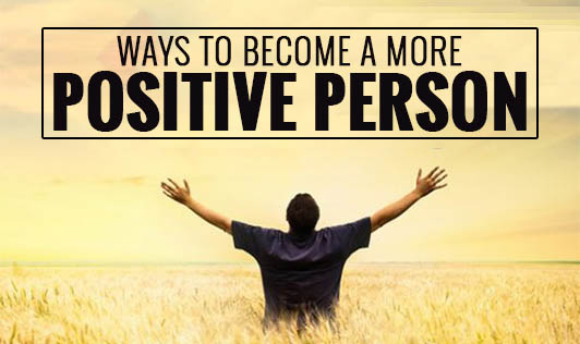 Ways to become a more positive person