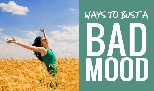 Ways to bust a bad mood!