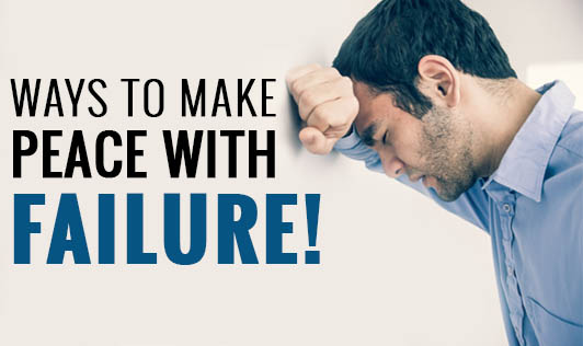 Ways to make peace with failure!