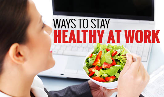 Ways to stay healthy at work!