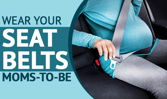 Wear Your Seat Belts! Moms-to-Be