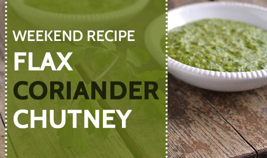 Weekend Recipe - Flax Coriander Chutney