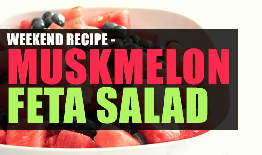 Weekend Recipe - Muskmelon Feta Salad