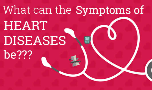 What can the Symptoms of Heart Diseases Be???