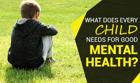 What does every child needs for good mental health?