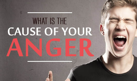 What is the cause of your anger?