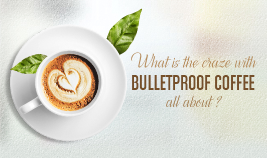 What is the craze with Bulletproof Coffee all about?