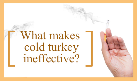 What makes cold turkey ineffective?