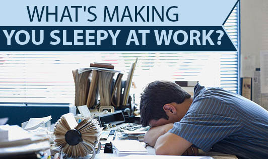 What's Making You Sleepy At Work?