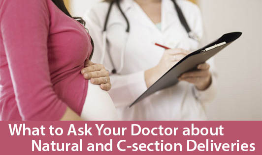 What to Ask Your Doctor about Natural and C-section Deliveries