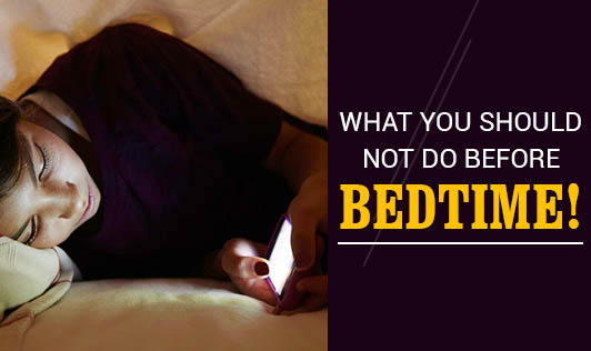 What you should not do before bedtime!