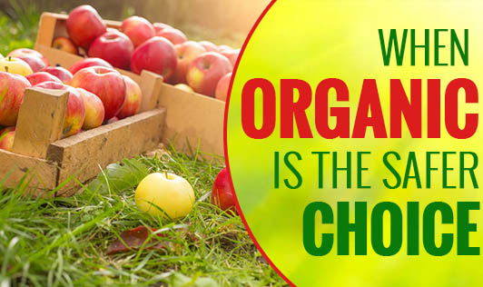 When Organic Is The Safer Choice