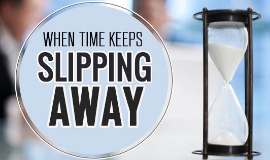 When time keeps slipping away.