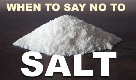 When to say no to salt