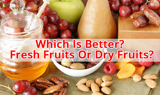 Which Is Better? Fresh Fruits Or Dry Fruits?