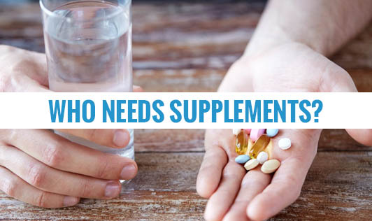 Who Needs Supplements?